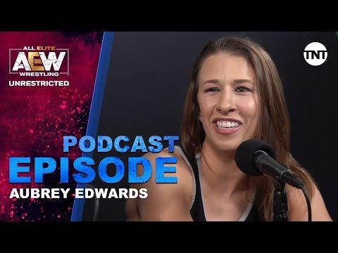 Aubrey Edwards | AEW Unrestricted Podcast