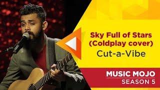 Sky Full of Stars (Coldplay cover) - Cut-a-Vibe - Music Mojo Season 5 - Kappa TV