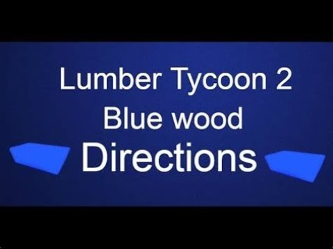 Roblox Lumber Tycoon 2 - How to get blue wood : roblox