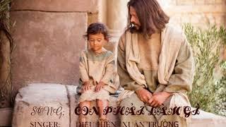 CON PHẢI LÀM GÌ ,DIỆU HIỀN - XUÂN TRƯỜNG.THÁNH CA CÔNG GIÁO