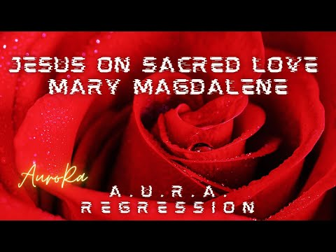 A.U.R.A. Teachings from Yeshua/Jesus on Dualism, Sacred Love, Mary Magdelene, Archangel Metatron...