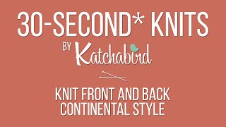 30-Second* Knits - Knit Front and Back Stitch, Continental Style