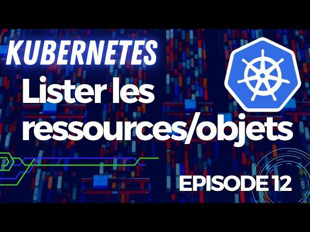 Kubernetes - 12. Lister les ressources/objets et leurs versions