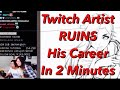 Twitch Artist RUINS His Career In Under 2 Minutes! My Reaction