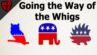 Going the Way of the Whigs | Casual Historian YouTube Videos