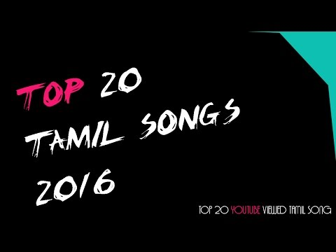 Top 20 Tamil Songs   Most Watched YouTube Songs 2016