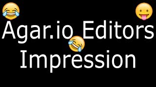 Agar.io Editors Impression!! l Be like / Edit Like Your Favorite Editors!!
