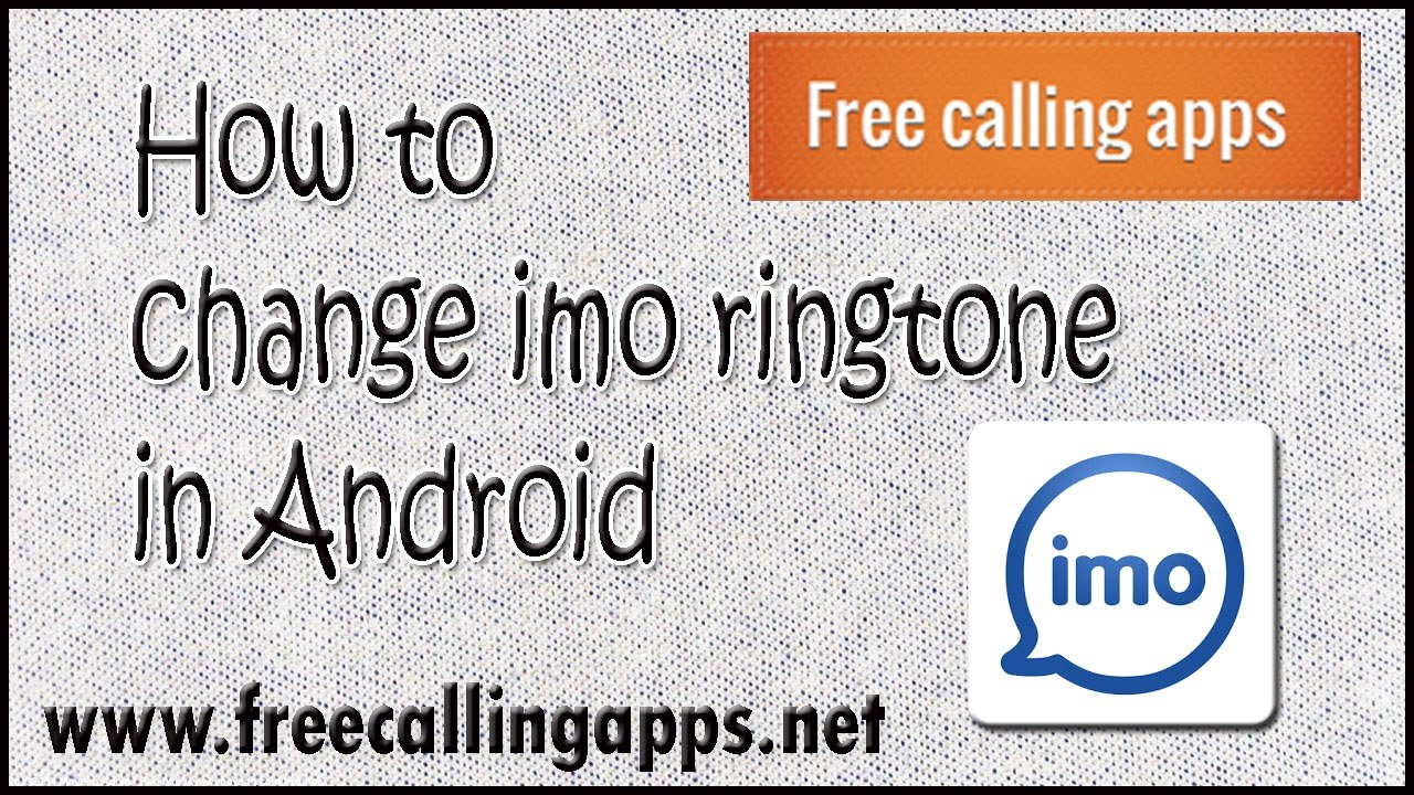Change IMO ringtone in Android simply  - Free calling apps
