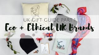 ECO + ETHICAL UK GIFT GUIDE | PART I | #AD