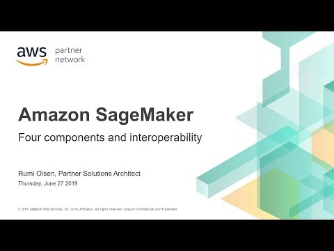 AWS Partner Webinar: Amazon SageMaker: The 4 Components and Interoperability