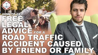 How To Get Free Legal Advice For A Road Traffic Accident Caused By Friends Or Family (2018) UK