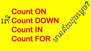 Count and its phrasal verb COUNT ON COUNT IN COUNT FOR study English Khmer