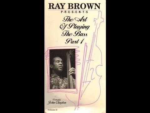 Ray Brown Presents: The Art Of Playng The Bass - Part 1 :: Featuring John Clayton
