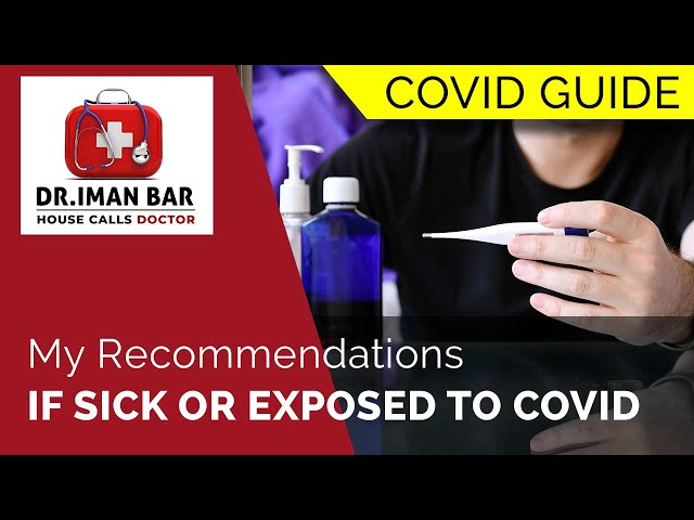 My Recommendations if Sick or Exposed - Dr. Iman Bar, M.D.