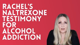 Rachel's Naltrexone & Sinclair Method Testimony for Alcohol Addiction