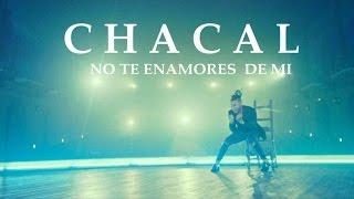 CHACAL - NO TE ENAMORES DE MI [OFFICIAL VIDEO]