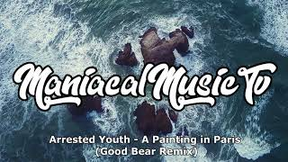 Arrested Youth - A Painting in Paris (Good Bear Remix)