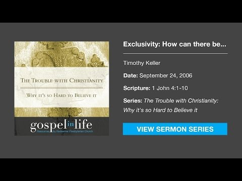 Exclusivity: How can there be just one true religion? – Timothy Keller [Sermon]