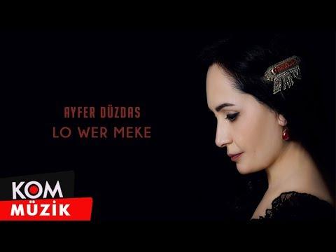 Ayfer Düzdaş - Lo Wer Meke