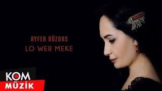 Ayfer Duzdas - Lo Wer Meke       Kom Muzik  Resimi