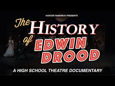 The History of Edwin Drood    A HIGH SCHOOL THEATRE DOCUMENTARY    A film by Hunter Fandrick