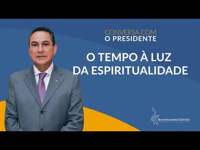 O Tempo à luz da espiritualidade - Conversa com o Presidente