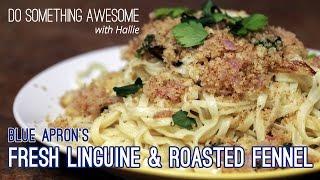 Cooking Blue Apron's Lemon Linguine & Roasted Fennel
