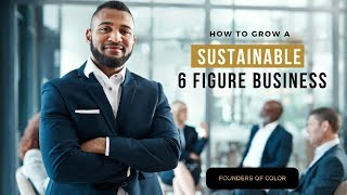 How To Grow A Sustainable Six Figure Business