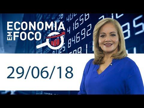 Economia Em Foco - 29/06/2018