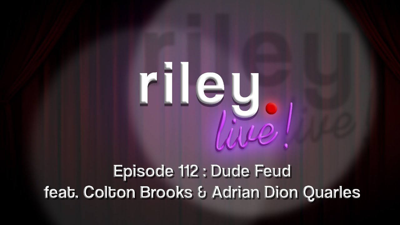rileyLive! Episode 112: Dude Feud feat. Colton Brooks & Adrian Dion Quarles