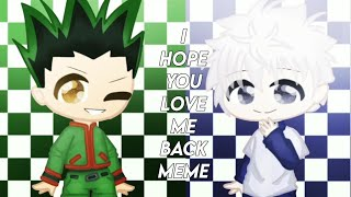 i hope you love me back meme「killugon」  gacha  