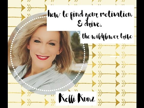 The Wildflower Tribe: How to Find Your Motivation & Drive!