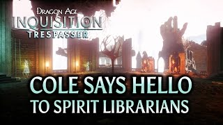 Dragon Age: Inquisition - Trespasser DLC - Cole Says Hello to Spirit Librarians