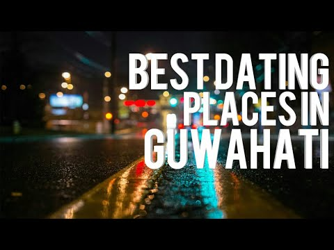 Best Dating Places In Guwahati / Top 5 Dating Spot /গুৱাহাটী ডেটিং /best Romantic Places In Guwahati
