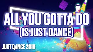 Just Dance 2018: All You Gotta Do (Is Just Dance) by Just Dance Team | Official Track Gameplay [US]