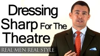 Dress Sharp For The Theatre - Male Style Tips For Young Man On Tight Budget