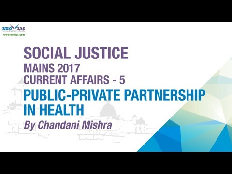 Public - Private Partnership in Health | Mains 2017 | Current Affairs | Social Justice | NEO IAS