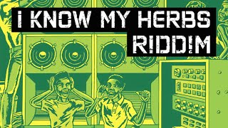 I Know My Herbs Riddim [Megamixed by Ruddie