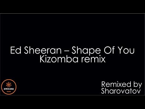 Ed Sheeran - Shape Of You Kizomba remix by Sharovatov