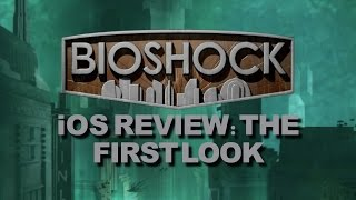 Bioshock iOS - Review: The First Look