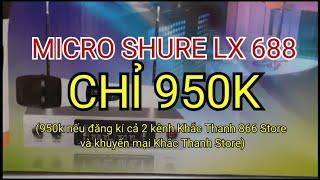 Micro Shure LX 688 khuyến mại chào 2019 lh 0364.791.604_0964.867.866