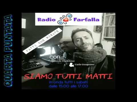 SIAMO TUTTI MATTI RADIO FARFALLA QUARTA PUNTATA