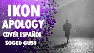 Video IKON - Apology (Cover Español) - Soged Gust download MP3, 3GP, MP4, WEBM, AVI, FLV Agustus 2018
