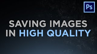 Saving Images in High Quality - Photoshop Tutorial