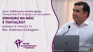 Dinheiro na mão é tentação? - At 5.1-11 | Robinson Grangeiro | IPTambaú | 18/07/2021