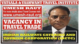 IRCTC | VACANCY IN TRAVEL TRADE | VATSALA & YASHWANT TRAVEL INSTITUTE | UMESH RAUT