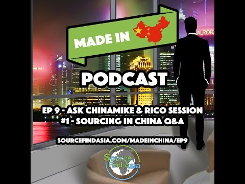 Ep 9 - Ask ChinaMike & Rico Session #1 Sourcing in China Q&A | Made in China Podcast | SFA
