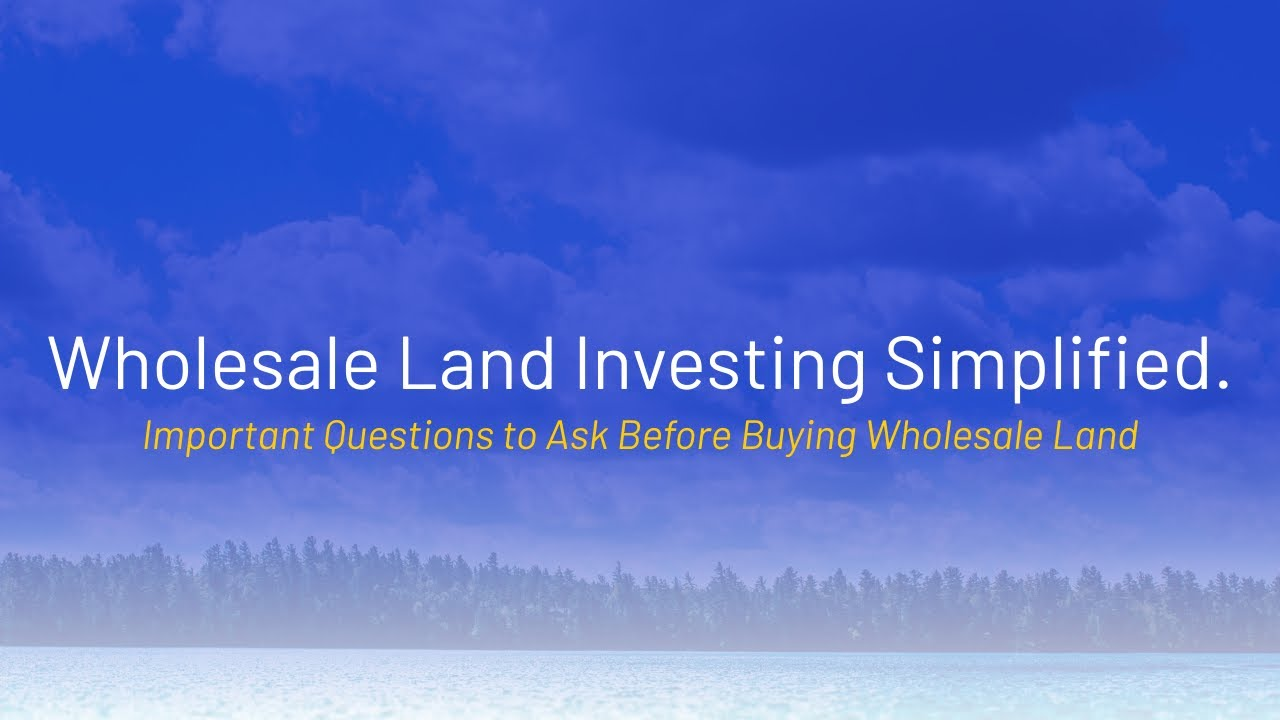 Important Questions to Ask Before Buying Wholesale Land - WeSellNewYorkLand.com