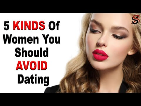 The 5 Kinds Of Women You Should AVOID Dating Or Marrying