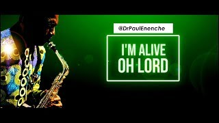 I'M ALIVE OH LORD - Dr Paul Enenche